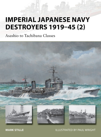 Imperial Japanese Navy Destroyers 1919–45 (2) - Asashio to Tachibana Classes ebook by Mark Stille