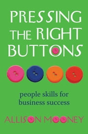 Pressing the Right Buttons - People Skills for Business Success ebook by Allison Mooney