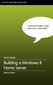Building a Windows 8 Home Server ebook by Terry Walsh