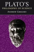 Plato's Philosophy of Science ebook by Andrew Gregory