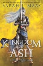 Kingdom of Ash 電子書 by Sarah J. Maas