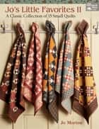 Jo's Little Favorites II - A Classic Collection of 15 Small Quilts ebook by Jo Morton