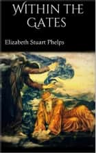 Within the Gates ebook by Elizabeth Stuart Phelps