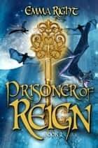 Prisoner of Reign (Book 2) - Reign Adventure Fantasy Series ebook by emma right