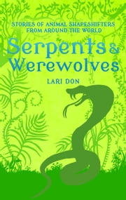 Serpents and Werewolves - Tales of Animal Shape-shifters from Around the World ebook by Lari Don,Francesca Greenwood