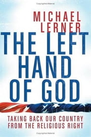 The Left Hand of God - Healing America's Political and Spiritual Crisis ebook by Michael Lerner