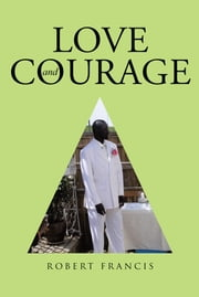 Love and Courage ebook by Robert Francis