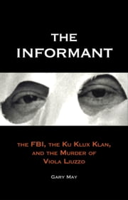 The Informant - The FBI, the Ku Klux Klan, and the Murder of Viola Liuzzo ebook by Gary May