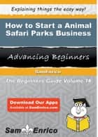 How to Start a Animal Safari Parks Business ebook by Kathy Holland