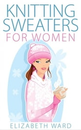 Knitting Sweaters for Women ebook by Elizabeth Ward