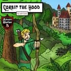 Corbin the Hood - An Archer with a Purpose audiobook by Jeff Child