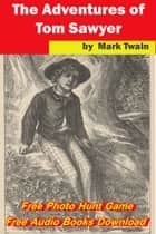 The Adventures of Tom Sawyer (Free Audio Books Download +Free Photo Hunt Game) - (The Best Classic Fiction ) ebook by Mark Twain