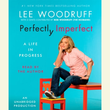 Perfectly Imperfect - A Life in Progress audiobook by Lee Woodruff