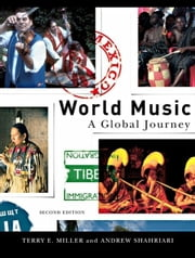 World Music: A Global Journey ebook by Miller, Terry E.