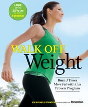 Walk Off Weight: Burn 3 Times More Fat with This Proven Program - Burn 3 Times More Fat with This Proven Program ebook by Michele Stanten