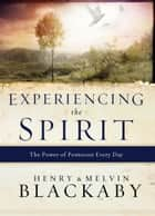 Experiencing the Spirit - The Power of Pentecost Every Day ebook by Henry Blackaby, Mel Blackaby