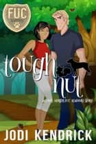 Tough Nut - FUC Academy, #9 ebook by Jodi Kendrick