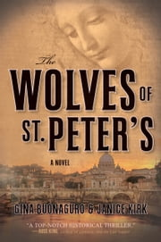 The Wolves Of St. Peters - A Novel ebook by Gina Buonaguro,Janice Kirk