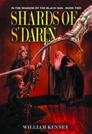 Shards of S'Darin (In the Shadow of the Black Sun, Book 2) ebook by William Kenney