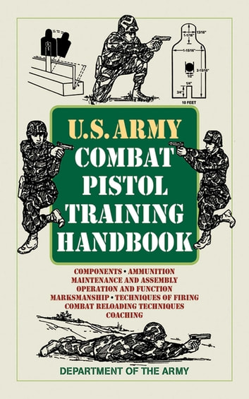 U.S. Army Combat Pistol Training Handbook ebook by Department of the Army