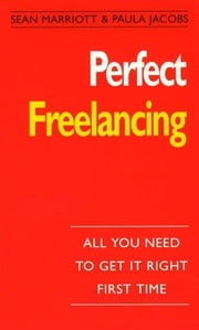 Perfect Freelancing - :All You Need to Get it Right First Time ebook by Cornerstone Digital