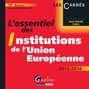 L'essentiel des institutions de l'Union européenne 2013-2014 - La nouvelle Europe à 28 - 15e édition ebook by Zarka Jean-Claude