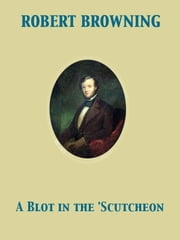A Blot in the 'Scutcheon ebook by Robert Browning