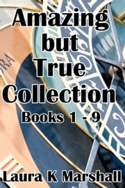 Amazing but True Collection Books 1-9 ebook by Laura K Marshall