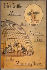 Five Little Mice in a Mouse Trap ebook by Laura E. Richards