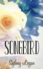 Songbird ebook by Sydney Logan