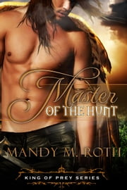 Master of the Hunt - King of Prey, #3 ebook by Mandy M. Roth