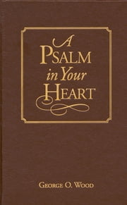 A Psalm in Your Heart ebook by George O. Wood