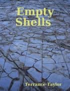 Empty Shells ebook by Terrance Taylor