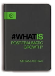 What is Post-Traumatic Growth? ebook by Miriam Akhtar