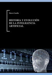Historia y evolución de la Inteligencia Artificial ebook by Marco Casella
