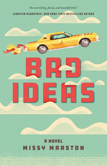 Bad Ideas - A Novel ebook by Missy Marston
