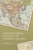Constitutional Dialogue in Common Law Asia eBook by Po Jen Yap
