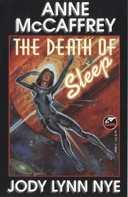 The Death of Sleep ebook by Anne McCaffrey,Jody Lynn Nye