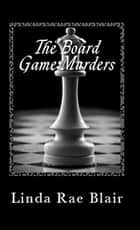The Board Game Murders ebook by Linda Rae Blair