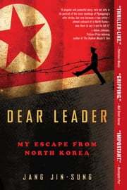 Dear Leader - My Escape from North Korea ebook by Jang Jin-sung