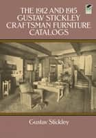 The 1912 and 1915 Gustav Stickley Craftsman Furniture Catalogs ebook by Gustav Stickley