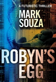Robyn's Egg: A Futuristic Thriller ebook by Mark Souza
