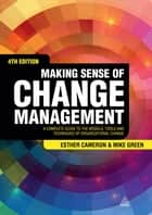 Making Sense of Change Management - A Complete Guide to the Models, Tools and Techniques of Organizational Change ebook by Esther Cameron, Mike Green