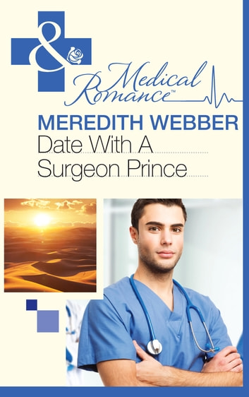Date with a Surgeon Prince (Mills & Boon Medical) ebook by Meredith Webber