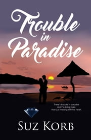Trouble in Paradise ebook by Suz Korb