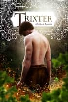 Trixter - Trix Adventures Book One ebook by Alethea Kontis