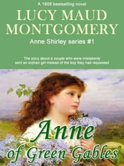Anne of Green Gables: Anne Shirley Series #1 ebook by Lucy Maud Montgomery