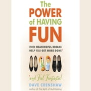 The Power of Having Fun - How Meaningful Breaks Help You Get More Done audiobook by Dave Crenshaw