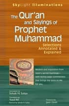 The Qur'an and Sayings of Prophet Muhammad - Selections Annotated & Explained eBook by Yusuf Ali, Sohaib N. Sultan, Jane I. Smith,...