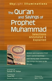 The Qur'an and Sayings of Prophet Muhammad - Selections Annotated & Explained ebook by Yusuf Ali,Sohaib N. Sultan,Jane I. Smith